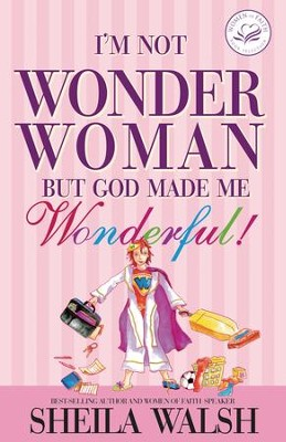 I'm Not Wonder Woman: But God Made Me Wonderful! - eBook  -     By: Sheila Walsh