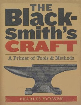 The Blacksmith's Craft: A Primer of Tools & Methods   -     By: Charles McRaven