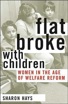 Flat Broke with Children: Women in the Age of Welfare Reform  -     By: Sharon Hays