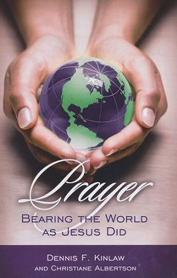 Prayer: Bearing the World as Jesus Does  -     By: Dennis F. Kinlaw