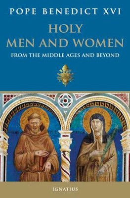 Holy Men and Women of the Middle Ages  -     By: Pope Benedict XVI