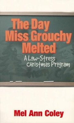 The Day Miss Grouchy Melted: A Low-Stress Christmas Program  -     By: Mel Ann Coley