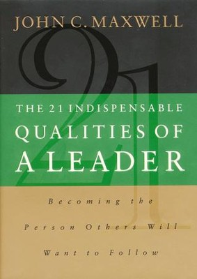 The 21 Indispensable Qualities of a Leader: Becoming the Person Others Will Want to Follow - eBook  -     By: John C. Maxwell