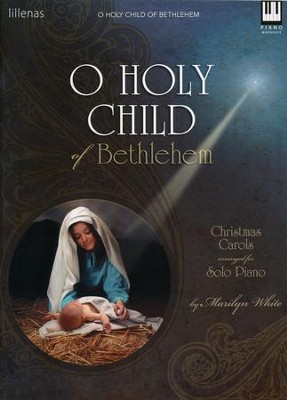 O Holy Child of Bethlehem: Christmas Carols Arranged for Solo Piano  -