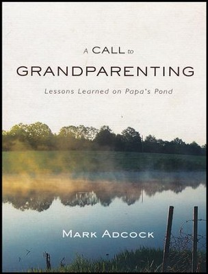 A Call to Grandparenting  -     By: Mark R. Adcock