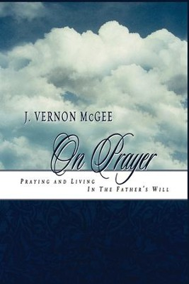 J. Vernon McGee On Prayer: Praying and Living in the Father's Will - eBook  -     By: J. Vernon McGee