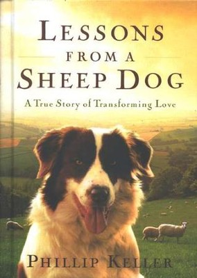 Lessons from a Sheep Dog: A True Story of Transforming Love  -     By: W. Phillip Keller