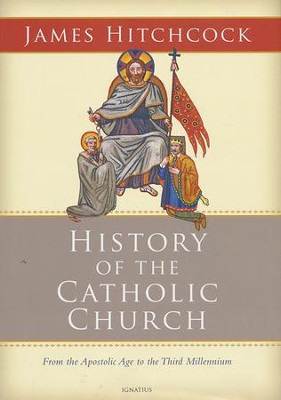 The History of the Catholic Church: From the Apostolic Age to the Third Millennium  -     By: James Hitchcock