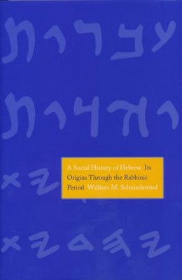 A Social History of Hebrew: Its Origins Through the Rabbinic Period  -     By: William M. Schniedewind