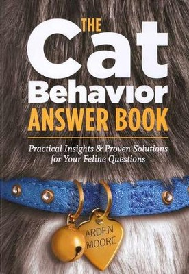 The Cat Behavior Answer Book: Practical Insights & Proven Solutions for Your Feline Questions  -     By: Arden Moore