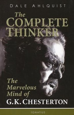 The Complete Thinker: The Marvelous Mind of G.K. Chesterton  -     By: Dale Ahlquist