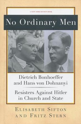 No Ordinary Men: Dietrich Bonhoeffer and Hans von Dohnanyi, Resisters Against Hitler in Church and State  -     By: Fritz Stern, Elisabeth Sifton