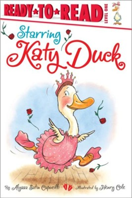 Starring Katy Duck - eBook  -     By: Alyssa Satin Capucilli     Illustrated By: Henry Cole