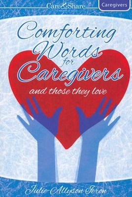 Comfort for Caregivers and Those They Love  -     By: Julie-Allyson Ieron