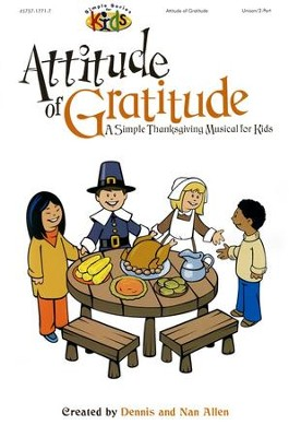 Attitude of Gratitude: A Simple Thanksgiving Musical  For Kids  -