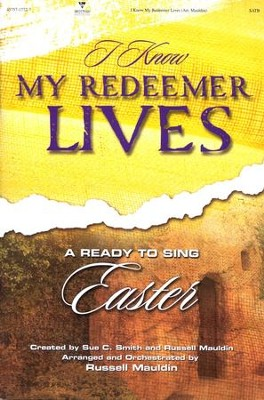 I Know My Redeemer Lives: A Ready-to-Sing Easter--Choral Book  -