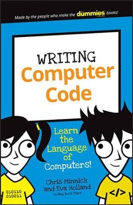 Writing Computer Code: Learn the Language of Computers!  -     By: Chris Minnick, Eva Holland