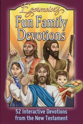 Egermeier's Fun Family Devotions: 52 Interactive Devotions from the New Testament  -     By: Tina Houser, Ray Houser