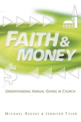 Faith & Money: Understanding Annual Giving in Church  -     By: Michael Reeves, Jennifer Tyler