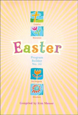 Easter Program Builder No. 33, Creative Resources for Program Diretors  -     By: Kim Messer