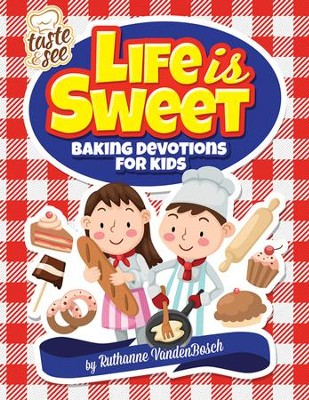 Life is Sweet: Baking Devotions for Kids  -     By: Ruthanne Vandenbosch
