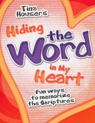 Hiding the Word in My Heart: Fun Ways to Memorize Scriptures  -     By: Tina Houser