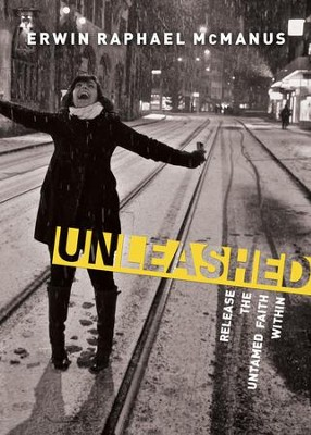 Unleashed: Release the Untamed Faith Within - eBook  -     By: Erwin McManus