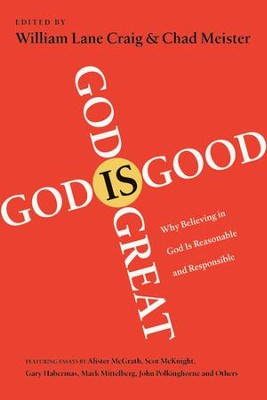 God Is Great, God Is Good: Why Believing in God Is Reasonable and Responsible - eBook  -     By: William Lane Craig, Chad Meister
