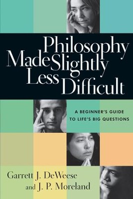 Philosophy Made Slightly Less Difficult: A Beginner's Guide to Life's Big Questions - eBook  -     By: Garrett J. DeWeese, J.P. Moreland