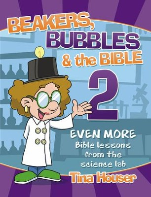 Beaker, Bubbles & the Bible #2  -     By: Tina Houser