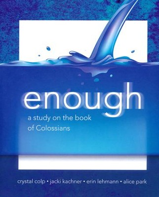 Enough: A Study on the Book of Colossians  -     By: Crystal Colp