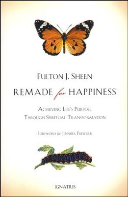Remade for Happiness: Achieving Life's Purpose through Spiritual Transformation  -     By: Archbishop Fulton J. Sheen
