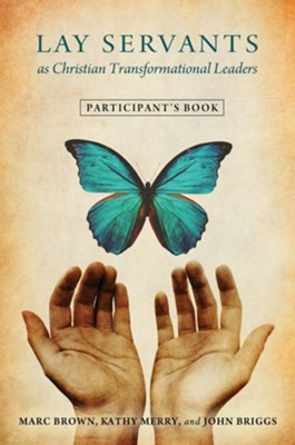 Lay Servants as Christian Transformation Leaders: Participant's Book  -     By: Marc Brown, Kathy Merry, John Briggs