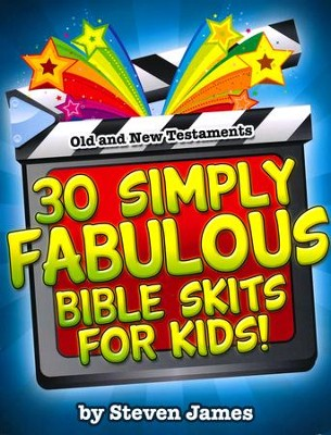 30 Simply Fabulous Skits for Kids   -     By: Steven James