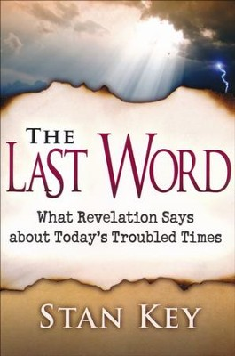 The Last Word: What Revelation Says about Today's Troubled Times  -     By: Stan Key
