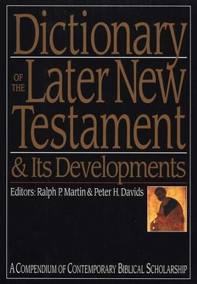 Dictionary of the Later New Testament & Its Developments: A Compendium of Contemporary Biblical Scholarship  -     Edited By: Ralph P. Martin, Peter H. Davids