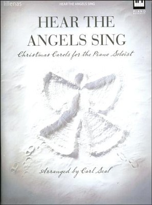 Hear the Angels Sing, Christmas Carols for the Piano Soloist   -     By: Carl Seal