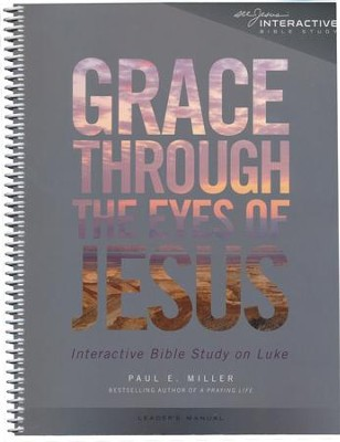 Grace Through the Eyes of Jesus: An Interactive Bible Study on Luke (Leader's Manual)  -     By: Paul E. Miller