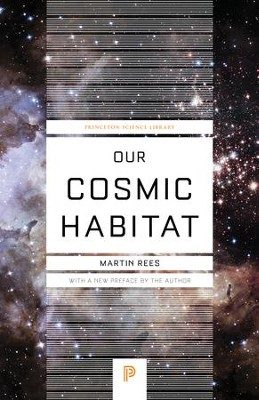 Our Cosmic Habitat  -     By: Martin Rees