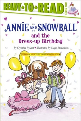 Annie and Snowball and the Dress-up Birthday - eBook  -     By: Cynthia Rylant     Illustrated By: Sucie Stevenson