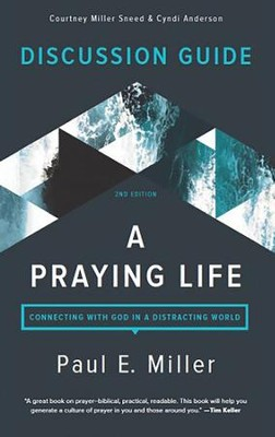 A Praying Life Discussion Guide, 2nd Edition    -     By: Courtney Miller Sneed, Cyndi Anderson