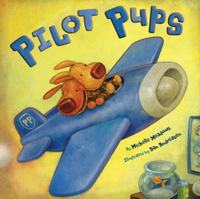 Pilot Pups - eBook  -     By: Michelle Meadows     Illustrated By: Dan Andreasen