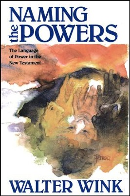 Naming the Powers The Language of Power in the New Testament  -     By: Walter Wink