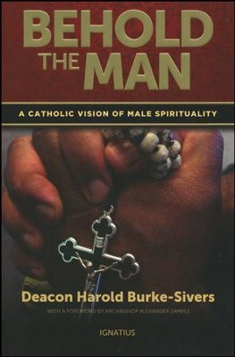Behold the Man: A Catholic Vision of Male Spirituality  -     By: Harold Burke-Sivers