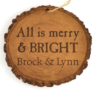 Personalized, Tree Bark Ornament, All is Merry and   Bright  -