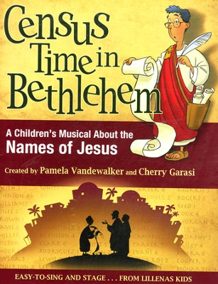 Census Time In Bethlehem: A Children's Musical About  the Names of Jesus  -