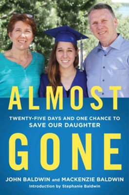 Almost Gone: Twenty-five Days, Three Friends, and One Chance to Save Our Daughter  -     By: John Baldwin