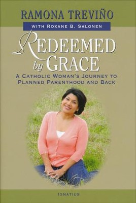 Redeemed by Grace: A Catholic Woman's Journey to Planned Parenthood and Back  -     By: Ramona Trevino
