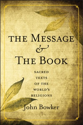 The Message and the Book: Sacred Texts of the World's Religions  -     By: John Bowker
