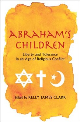 Abraham's Children: Liberty and Tolerance in an Age of Religious Conflict  -     Edited By: Kelly James Clark     By: Edited by Kelly James Clark